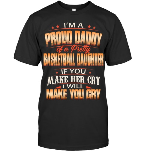6e5aee47 I'M A PROUD DADDY OF A PRETTY BASKETBALL DAUGHTER IF YOU MAKE HER CRY I  WILL MAKE YOU CRY