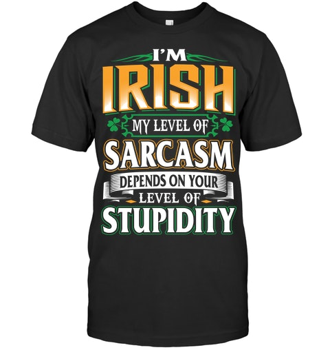 37aa6c17 Funny Irish sayings St. Patrick's Day Quotes T Shirts Hoodies I'm Irish My