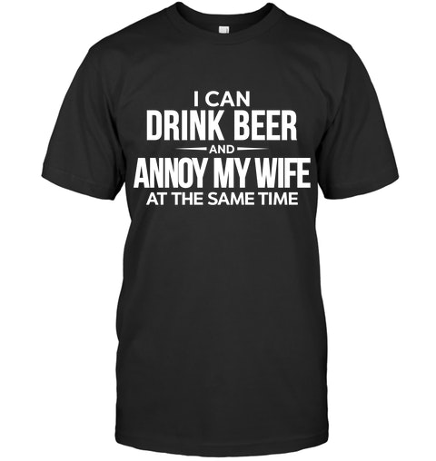 dc519eb267 DRINKING - I CAN DRINK BEER AND ANNOY MY WIFE AT THE SAME TIME