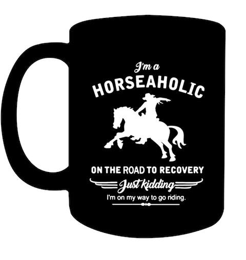 Funny Horse Coffee Mug |I Am A Horseaholic