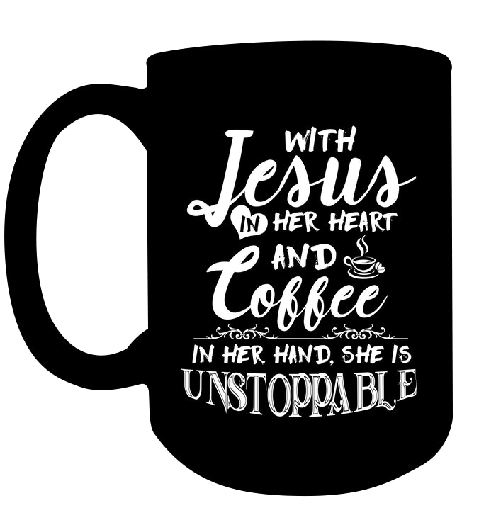 with jesus in her heart and coffee in her hand she is unstoppable mug