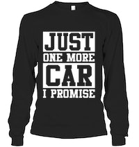 ccd2a2c87 Just One More Car I Promise T Shirt