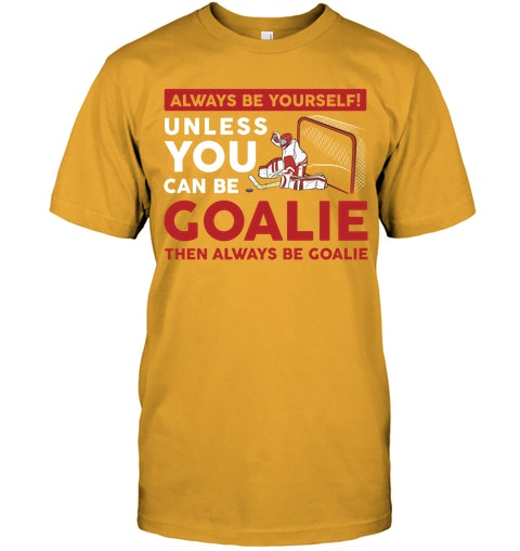 7d65963cbc4 Always be yourself unless you can be goalie then always be goalie