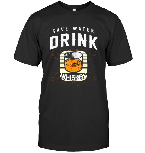7efe7eb50 Save Water Drink Whiskey Funny Drinking T Shirt