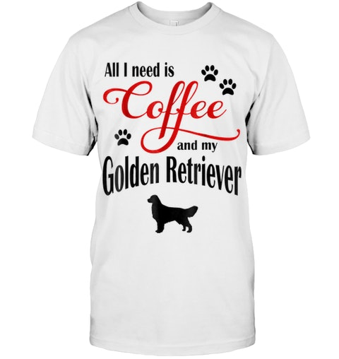 9413855d All I need is Coffee and my Golden Retriever cute Shirt