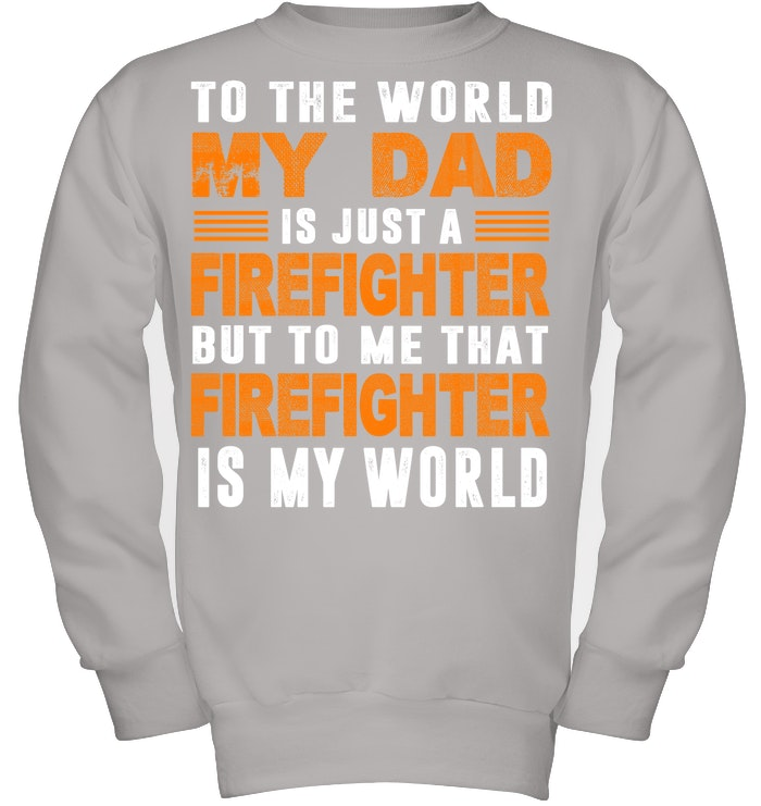 f93a2f98 My Dad Who Is My World Is A Firefighter