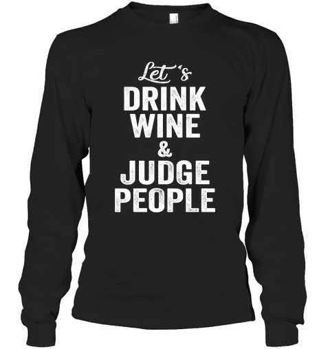 4c128878e Lets Drink Wine & Judge People...Unisex Super Cozy Hoodie Sweatshirt